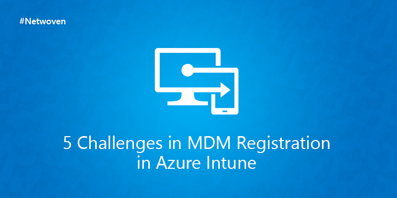 5 Challenges in MDM Registration in Azure Intune