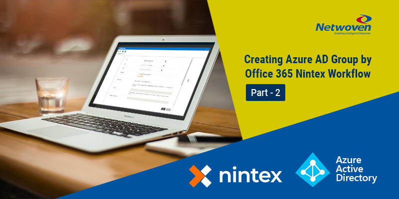 Creating Azure AD Group by Office 365 Nintex Workflow – Part 2