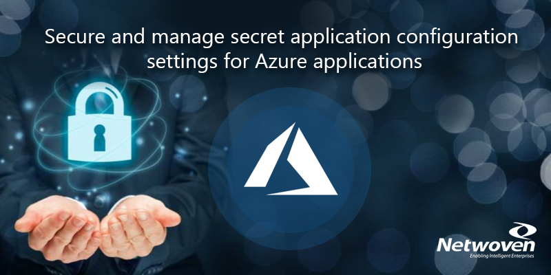 Secure and Manage Secret Application Configuration Settings for Azure Applications