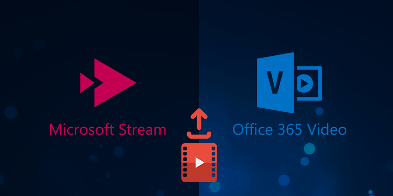Where to Upload Videos - Microsoft Stream or Office 365 Video?