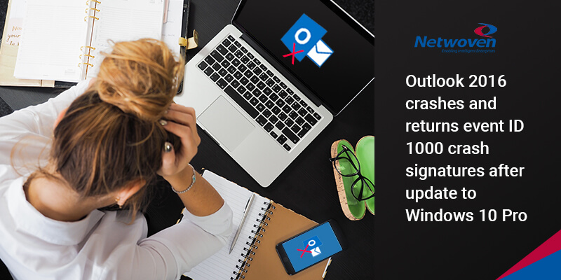 Outlook 2016 crashes and returns event ID 1000 crash signatures after update to Windows 10 Pro