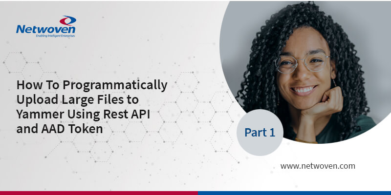 How To Programmatically Upload Large Files to Yammer Using Rest API and AAD Token – Part 1